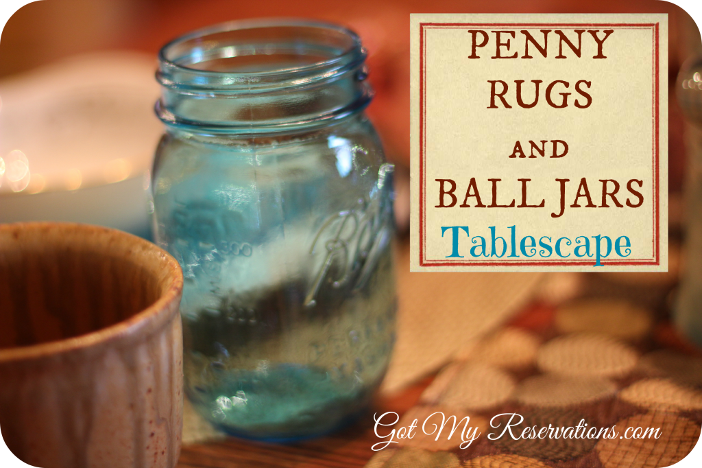 GotMyReservations - Penny Rugs and Ball Jars Tablescape Intro